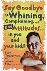 Say Goodbye to Whining, Complaining, and Bad Attitudes... in You and Your Kids (English Edition) eBook Kindle