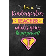 I'm a Kindergarten Teacher What's Your Superpower?: Funny Kindergarten Teacher Appreciation Gift for Women, Teacher Notebook/Journal with Lined and Blank Pages