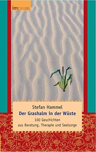 Der Grashalm in der Wüste: 100 Geschichten aus Beratung, Therapie und Seelsorge