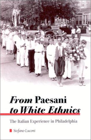 From Paesani to White Ethnics: The Italian Experience in Philadelphia (SUNY series in Italian/American Culture) ebook