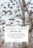 The Wind Blows Through the Doors of My Heart, Deborah Digges, 0307268462
