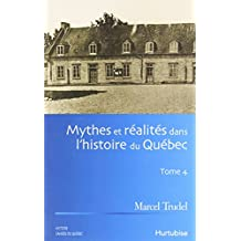 Mythes et réalités dans l'histoire du Québec Tome 4