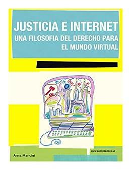 Justicia E Internet, una filosofía del derecho para el mundo virtual de [Mancini, Anna]