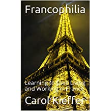 Francophilia: Learning to Love Living and Working in France