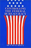 Controlling the Federal Bureaucracy, Riley, Dennis D., 0877227047