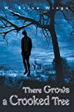 There Grows a Crooked Tree, W. Bruce Wingo, 0595752713