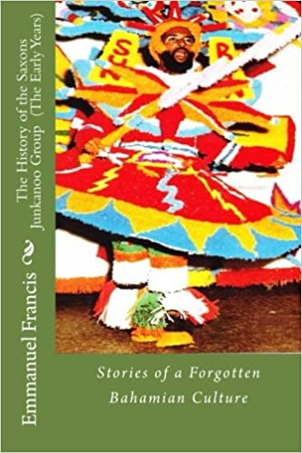 The History of the Saxons Junkanoo Group The Early Years : Stories of a Forgotten Bahamian Culture