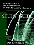 Fundamentals of Investments in U. S. Financial Markets - Study Guide, Jack D. Howell, Jr, 0966805011