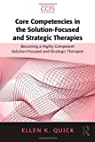 Core Competencies in the Solution-Focused and Strategic Therapies, Ellen K. Quick, 0415885302