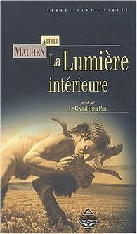 La Lumière intérieure, précédé de 'Le Grand Dieu Pan' par Arthur Machen