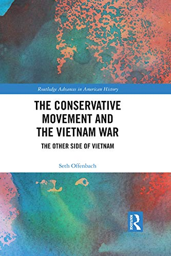 - The Conservative Movement and the Vietnam War: The Other Side of Vietnam (Routledge Advances in American History Book 11)