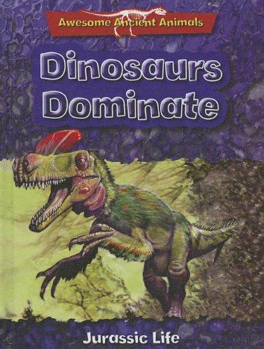 Dinosaurs Dominate: Jurassic Life (Awesome Ancient Animals) pdf epub