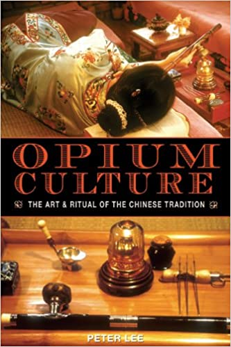 Opium Culture: The Art and Ritual of the Chinese Tradition: Peter