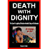 Death With Dignity - The Case for Legalizing Physician-Assisted Dying and Euthanasia