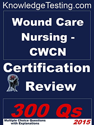Wound Care Nursing (CWCN) Certification Review (Certification in - Wound Certification
