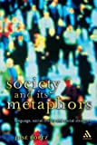 Society and Its Metaphors: Language, Social Theory and Social Structure (Athlone Contemporary European Thinkers)