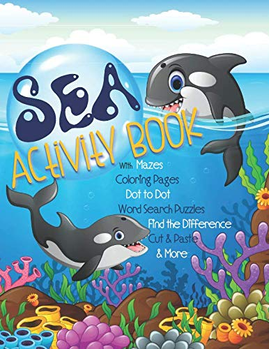 Sea Activity Book with Mazes, Coloring Pages, Dot to Dot, Word Search Puzzles, Find the Difference, Cut & Paste & More: Gender Neutral Ocean Activity ... Sea Creature Activities (Kids Activity Books)