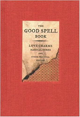 The Good Spell Book: Love Charms, Magical Cures, and Other