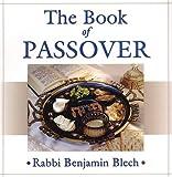 The Book of Passover, Rabbi Benjamin Blech, 0806525800