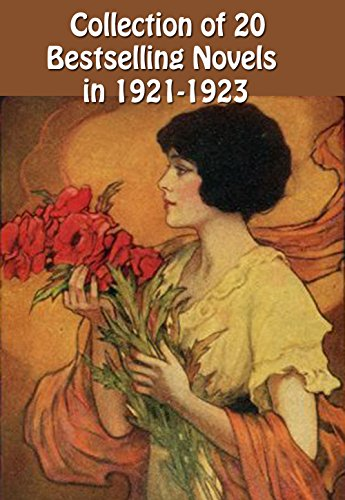 20 BESTSELLING CLASSIC NOVELS IN 1921-1923: Maria Chapdelaine, The Sea-Hawk, A Poor Wise Man, The Valley Of Silent Men, The Age Of Innocence, Helen Of The Old House, And Many More...
