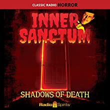 Inner Sanctum: Shadows of Death Radio/TV Program Auteur(s) :  Radio Spirits, Inc. Narrateur(s) : Raymond Johnson, Paul McGrath, Mercedes McCambridge