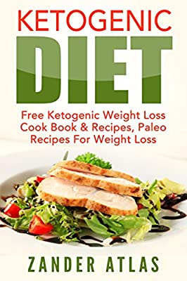Ketogenic Diet Free: Ketogenic Weight Loss Cook Book & Recipes, Paleo Recipes For Weight Loss (Healthy Eating, Low Carb Diet, Paleo 1)