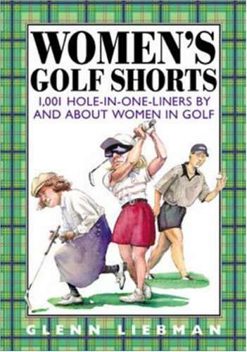 Women's Golf Shorts : 1,001 Hole-in-One-Liners by and About Women in Golf