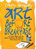 img - for Art Before Breakfast: A Zillion Ways to be More Creative No Matter How Busy You Are book / textbook / text book