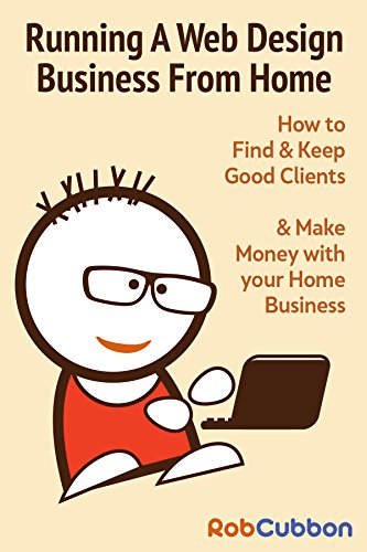 Running A Web Design Business From Home How To Find And Keep Good Clients