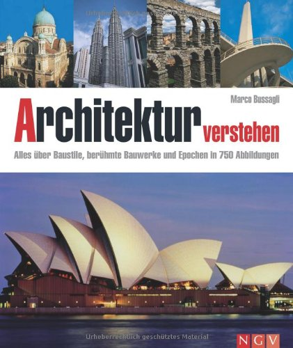 Architektur verstehen: Alles über Baustile, berühmte Bauwerke und Epochen in 750 Abbildungen