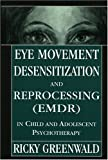 Eye Movement Desensitization Reprocessing (EMDR) in Child and Adolescent Psychotherapy, Ricky Greenwald, 0765702177