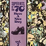 Have A Nice Day! Super Hits Of The '70s, Vol. 07