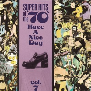 Super Hits of the '70s: Have A Nice Day, Vol. -