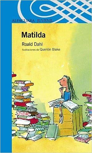 Matilda (Alfaguara Juvenil) (Spanish Edition): Roald Dahl, Quentin Blake, Pedro Barbadillo: 9789870400615: Amazon.com: Books