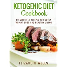 Ketogenic Diet Cookbook: 50 Keto Diet Recipes For Quick Weight Loss And Healthy Living