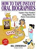 How to Tape Instant Oral Biographies, William Zimmerman, 1558705260