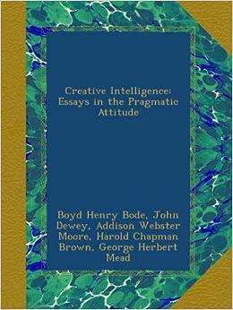 Creative Intelligence Essays in The Pragmatic Attitude Hardcover – August 9 2015