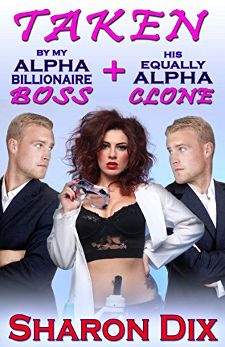 Taken By My Alpha Billionaire Boss and His Equally Alpha Clone: A Steamy BBW Menage Romance Short