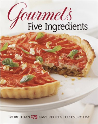 Gourmet's Five Ingredients: More Than 175 Easy Recipes for Every Day ()