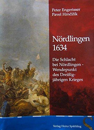Nördlingen 1634: Die Schlacht bei Nördlingen - Wendepunkt des Dreißigjährigen Krieges