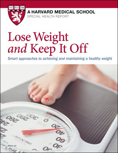 Lose Weight and Keep It Off: Smart approaches to achieving and maintaining a healthy weight