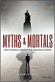 Myths and Mortals: Family Business Leadership and Succession Planning (Wiley Finance)