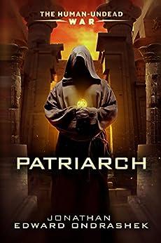 Patriarch (The Human Undead War Book 2) by [Ondrashek, Jonathan]