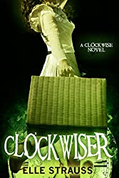 CLOCKWISER: A Young Adult Time Travel Romance (The Clockwise Series Book 2)