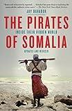 The Pirates of Somalia: Inside Their Hidden World by Jay Bahadur (2012-08-21)