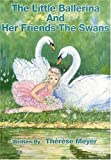 The Little Ballerina and Her Friends the Swans, Therese Meyer, 097503250X