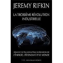 La troisième révolution industrielle: Comment le pouvoir latéral va transformer l'énergie, l'économie et le monde (French Edition)