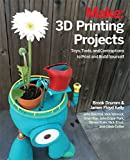 3D Printing Projects: Toys, Bots, Tools, and Vehicles To Print Yourself by Brook Drumm, James Floyd Kelly