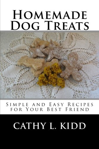 Make Homemade Dog Biscuits - Homemade Dog Treats: Simple and Easy Recipes for Your Best Friend