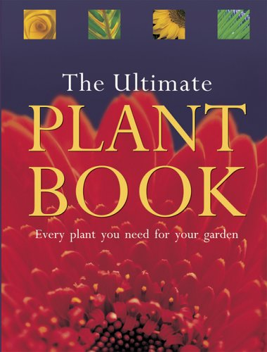 The Ultimate Plant Book: Every Plant You Need for Your Garden